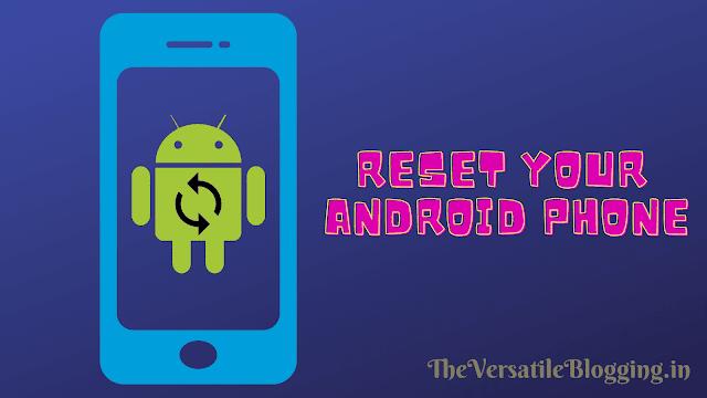 Factory Reset/Hard Reset Your Phone | TheVersatileBlogging.in