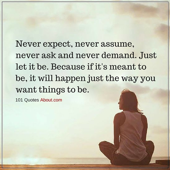 Never Expect Never Assume Never Ask And Never Demand Just Let It