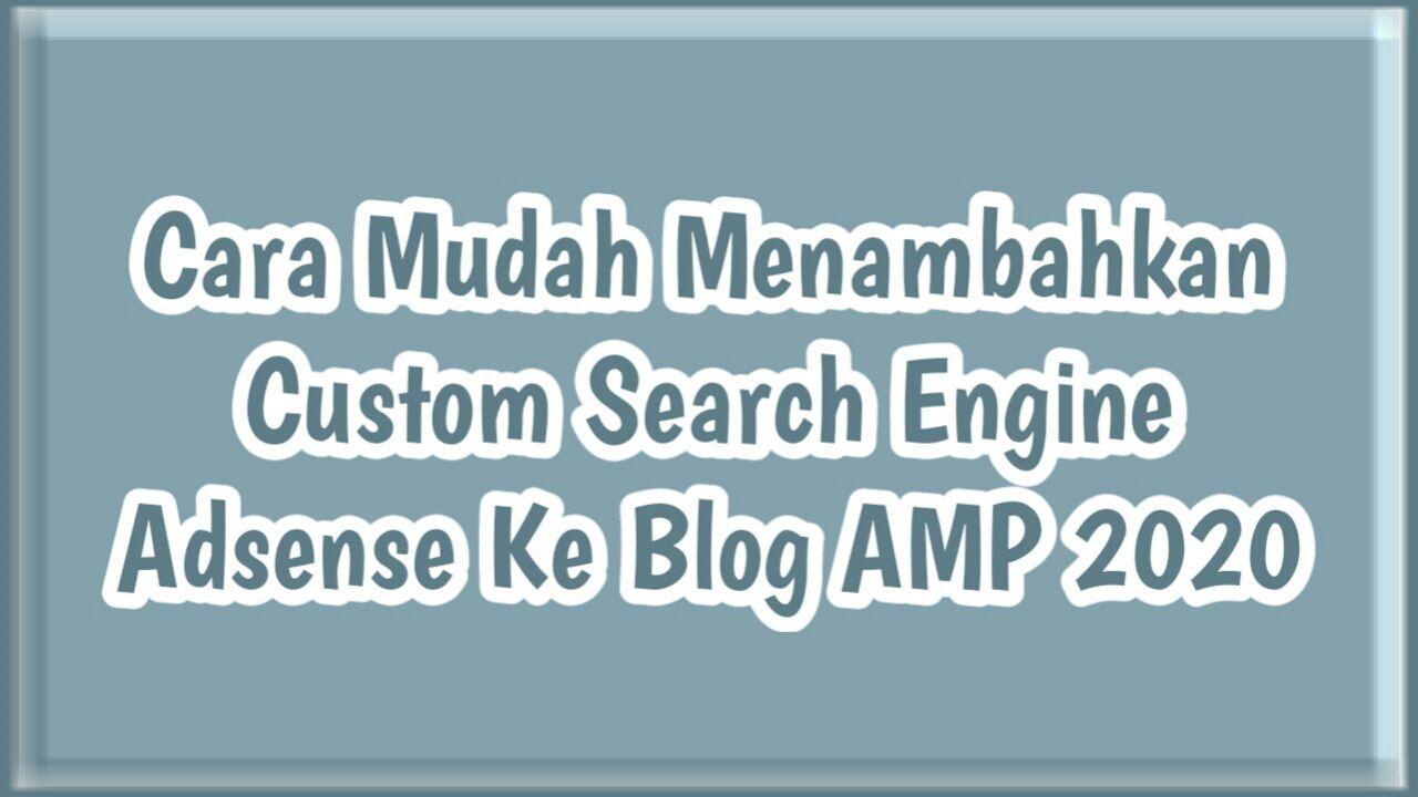 Cara Mudah Menambahkan Custom Search Engine Adsense Ke Blog AMP 2020