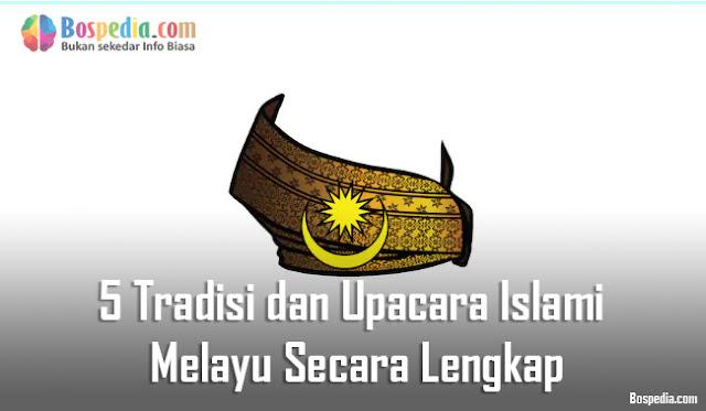 5 Tradisi dan Upacara Islami Melayu Secara Lengkap