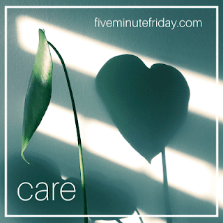 Five Minute Friday Care