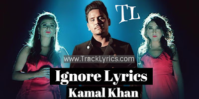 ignore-kamal-khan-song-lyrics