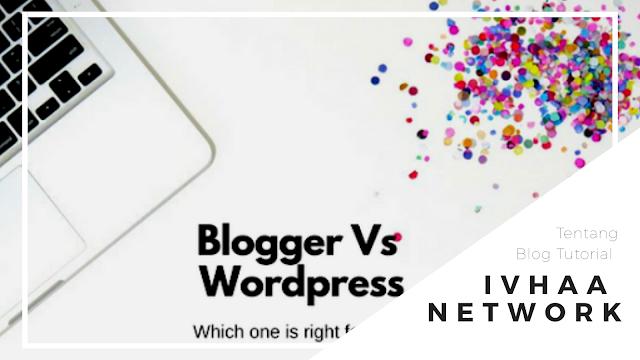 Blogger vs Wordpress, Mana Yang Terbaik Menurut Kalian