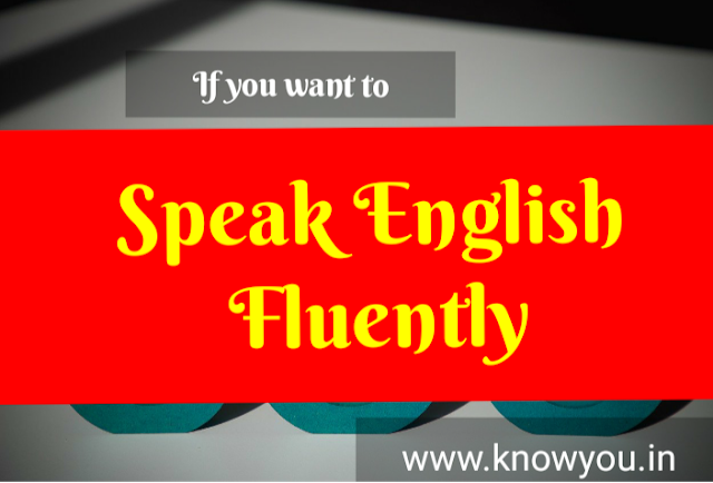 Want to Speak English fluently, Get mastery of English language, Learn to Speak English, Top Best tips to Learn and Speak English 2020.