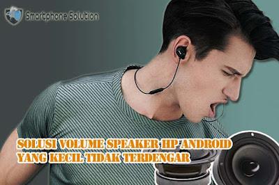 cara mengatasi volume suara yang kecil di hp android