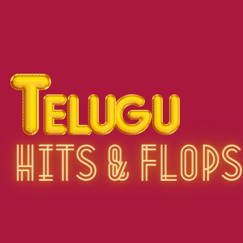 TELUGU HITS AND FLOPS