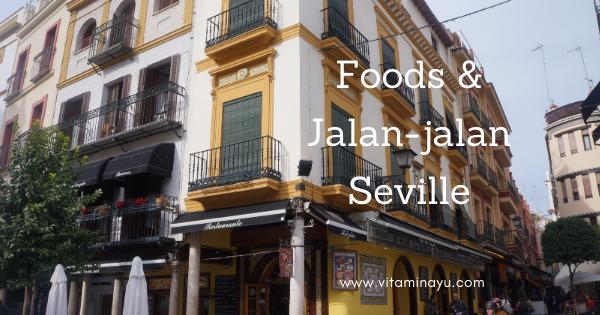 Travelog Seville : Foods & Jalan-Jalan di Seville, Spain