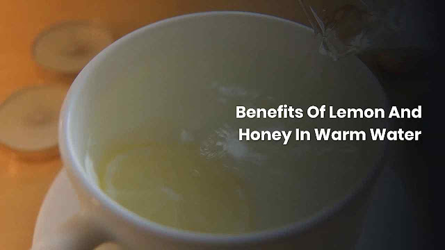 Benefits Of Lemon And Honey In Warm Water