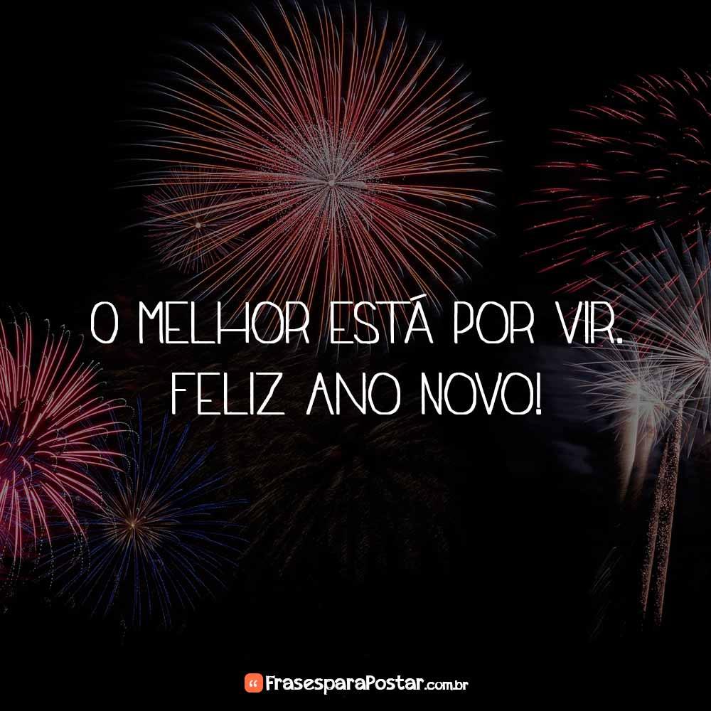 O melhor está por vir, Feliz Ano Novo!