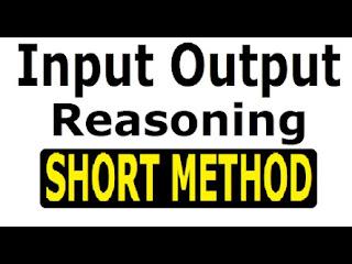 INPUT AND OUTPUT REASONING SHORTCUT TRICKS