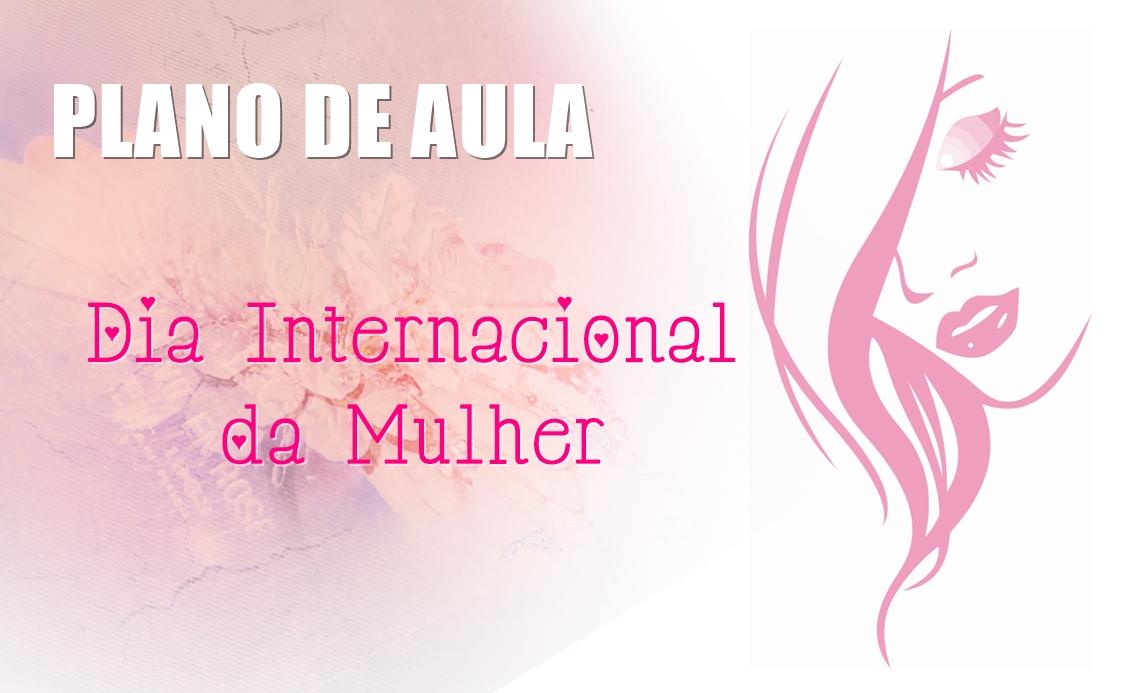 Conhecido Plano de Aula - Dia Internacional da Mulher com Atividades  PQ06