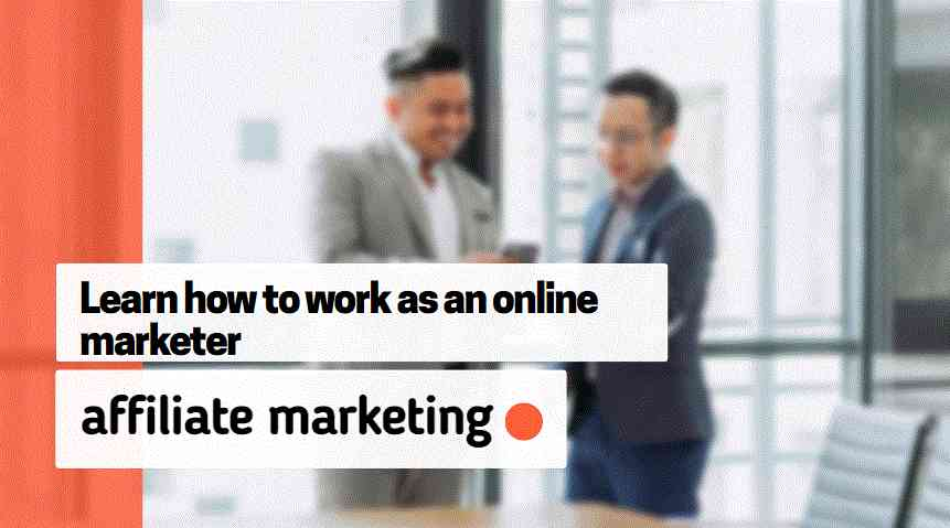 Learn how to work as an online marketer and affiliate marketing