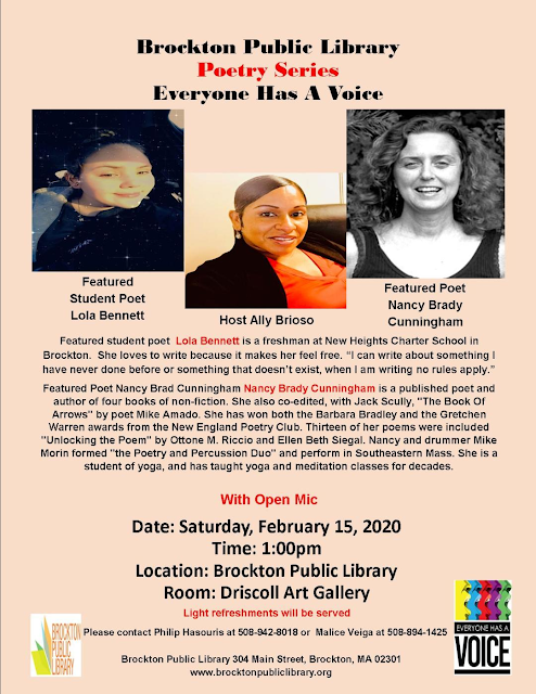 Brockton Library Poetry Series, Everyone Has a Voice, Featured Student Poet Lola Bennett, Host Ally Brioso, Featured Poet Nancy Brady Cunningham, with Open Mic, Saturday, February 15, 2020, Starts at 1:00 PM, Brockton Public Library in the Driscoll Art Gallery