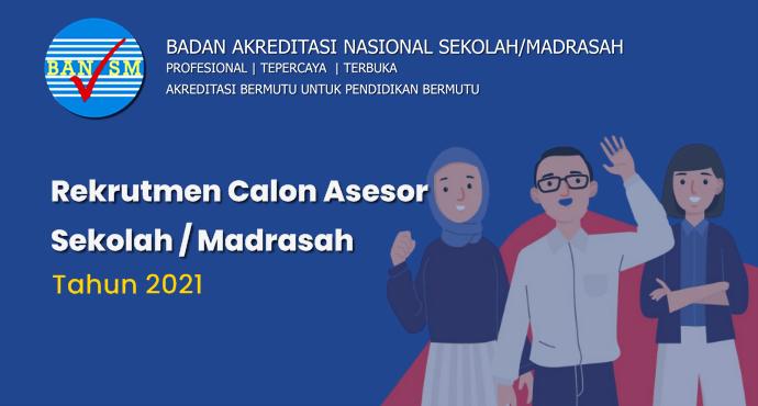 Pengumuman Rekrutmen Calon Asesor Sekolah / Madrasah BAN S/M Tahun 2021