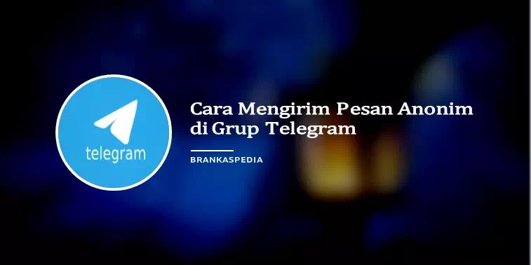 cara mengirim pesan anonim di grup telegram