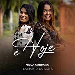 É Hoje - Milca Cardoso e Mayra Carvalho