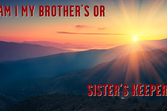 Am I My Brother's or Sister's Keeper