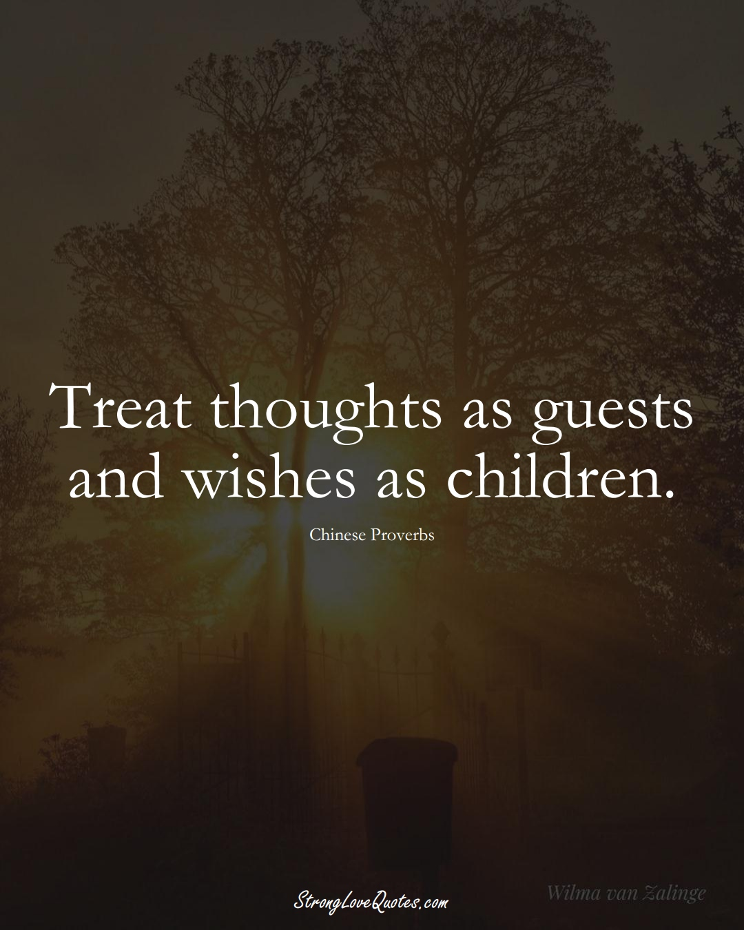 Treat thoughts as guests and wishes as children. (Chinese Sayings);  #AsianSayings