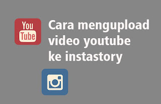 Cara Mengupload Video Youtube ke Instastory