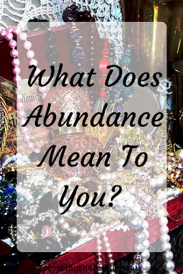 "What defines ""Abundance"" for you - is it wealth and material possessions? Or is it something else entirely?"