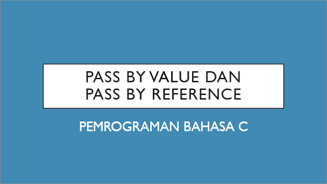 Pass By Value Dan Pass By Reference Pada Bahasa C