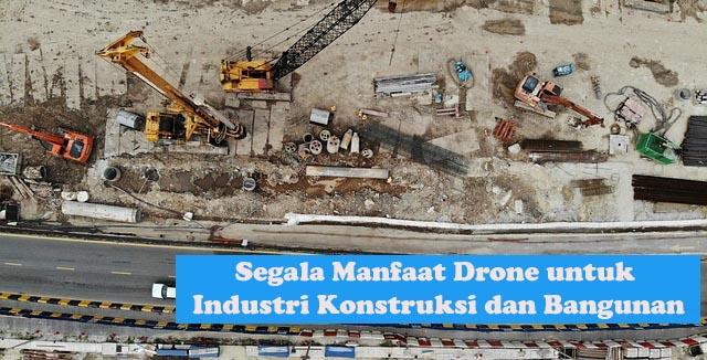 Manfaat Drone untuk Industri Konstruksi dan Bangunan