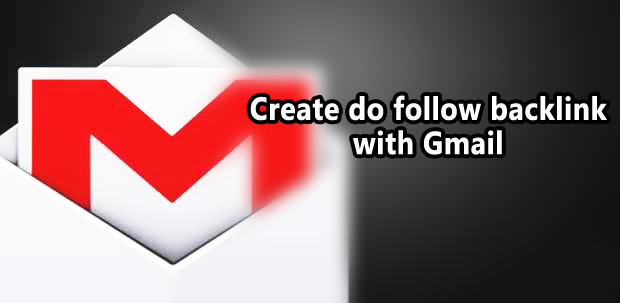 Create High PR do follow backlink with google Gmail