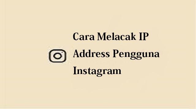 Cara Melacak IP Address Pengguna Instagram