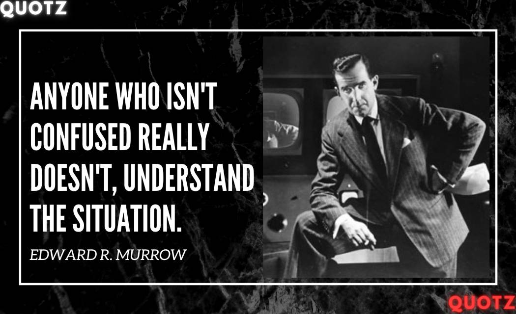 So, here are some Famous EDWARD R. MURROW quotes with quotes images.