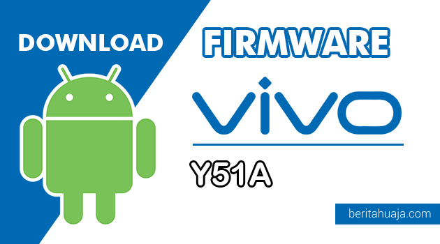 Download Firmware / Stock ROM Vivo Y51A (PD1510) All Version