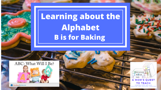 Learning about the Alphabet: B is for Baking; course logo from SchoolhouseTeachers.com and A Mom's Quest to Teach Logo; background photo of cookies