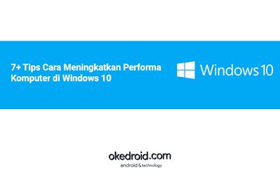 7+ Tips Cara Meningkatkan Meringankan Mempercepat Kinerja Performa PC Komputer Laptop di Windows 10