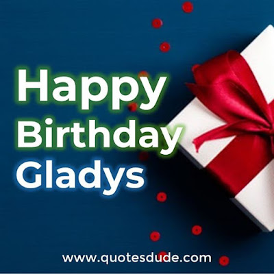A collection of some images for Gladys's Birthday with beautiful cards, quotes, and images for him.