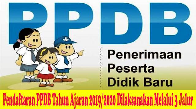Pendaftaran PPDB Tahun Ajaran 2019/2020 Dilaksanakan Melalui 3 Jalur