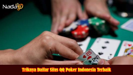 Triknya Daftar Situs QQ Poker Indonesia Terbaik