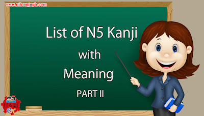 List of N5 Kanji and various reading pattern with meaning Part II