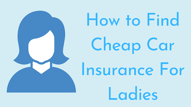 How to Find Cheap Car Insurance For Ladies in 2020