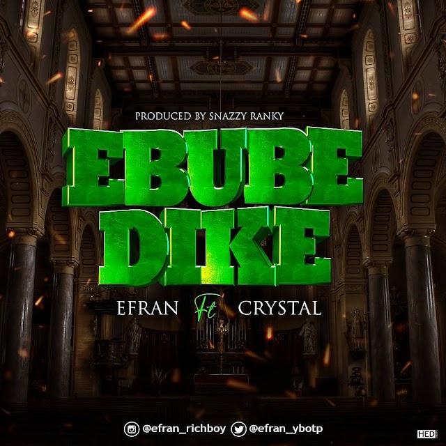 [Music] Ebube Dike - Efran Ft Crystal