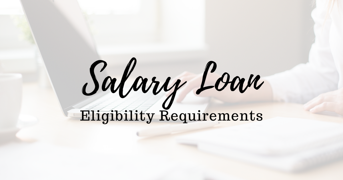 Salary loan eligibility requirements