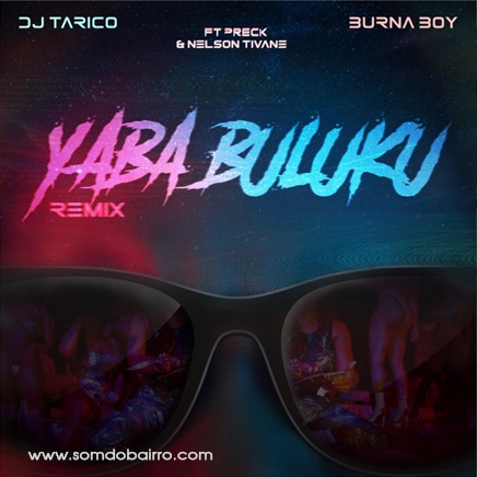 DJ Tarico & Burna Boy Ft. Preck & Nelson Tivane - Yaba Buluku (Remix) Baixar mp3