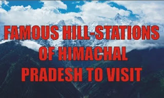 FAMOUS HILL-STATIONS OF HIMACHAL PRADESH TO VISIT