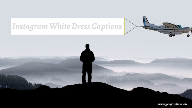 White Dress/Outfit Captions,Instagram White Dress Captions,White Dress Captions For Instagram