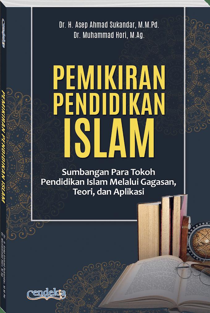 PEMIKIRAN PENDIDIKAN ISLAM: Sumbangan Para Tokoh Pendidikan Islam Melalui Gagasan, Teori, dan Aplikasi