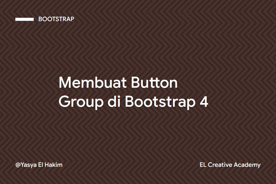 Tombol Group: Belajar Membuat Tombol di Bootstrap 4 (Lanjutan)