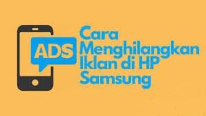Cara Menghilangkan Iklan di HP Samsung