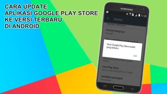 Cara Update Google Play Store Ke Versi Terbaru di Android Cara Update Google Play Store Ke Versi Terbaru di Android