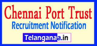Chennai Port Trust Recruitment Notification 2017 Last Date 25-05-2017