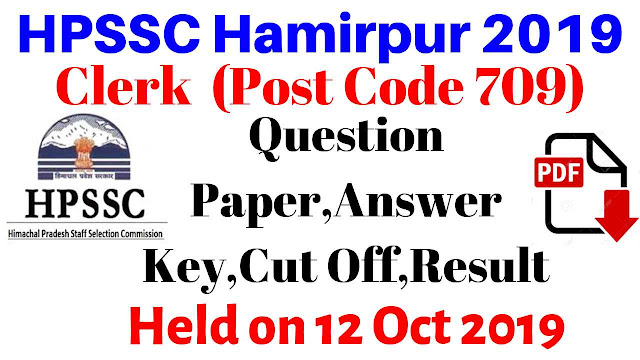 HPSSC Hamirpur Clerk (709) Questions Paper, Answer Key,Cut Off,Results 2019 ! Held On 12 Oct 2019