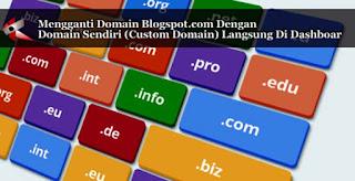 Mengganti Domain Blogspot.com Dengan Domain Sendiri (Custom Domain) Langsung Di Dashboar