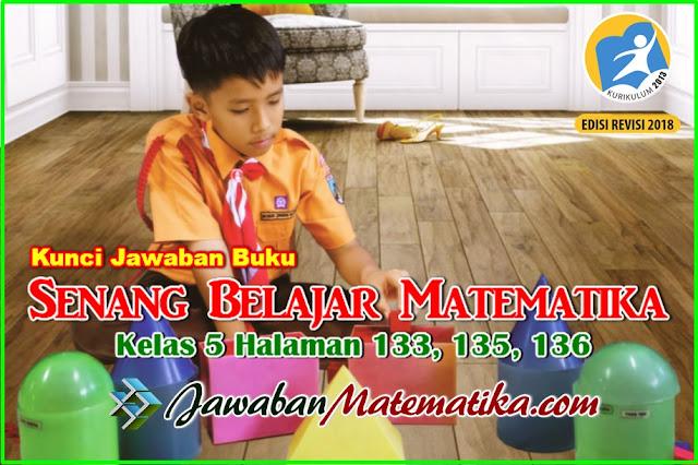 Kunci Jawaban Senang Belajar Matematika Kelas 5 Halaman 133, 135, 136